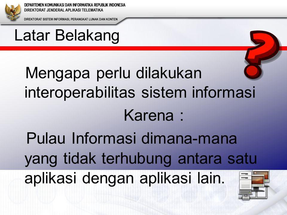 Mengapa perlu dilakukan interoperabilitas sistem informasi Karena : Pulau Informasi dimana-mana yang tidak terhubung antara satu aplikasi dengan aplikasi lain.