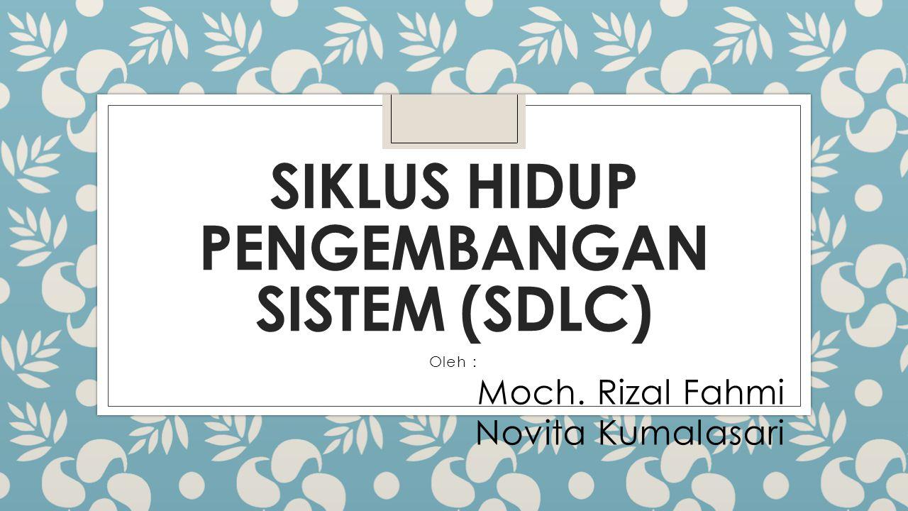 SIKLUS HIDUP PENGEMBANGAN SISTEM (SDLC) Oleh : Moch. Rizal Fahmi Novita Kumalasari