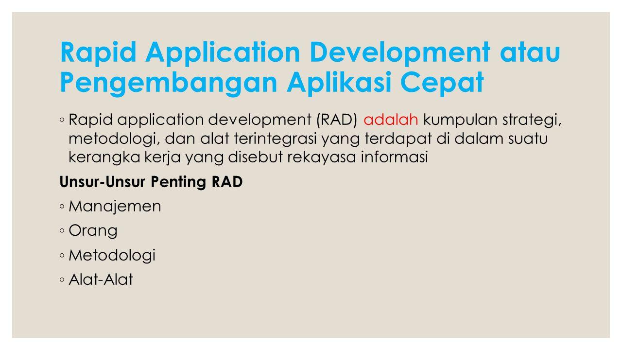 Rapid Application Development atau Pengembangan Aplikasi Cepat ◦ Rapid application development (RAD) adalah kumpulan strategi, metodologi, dan alat te