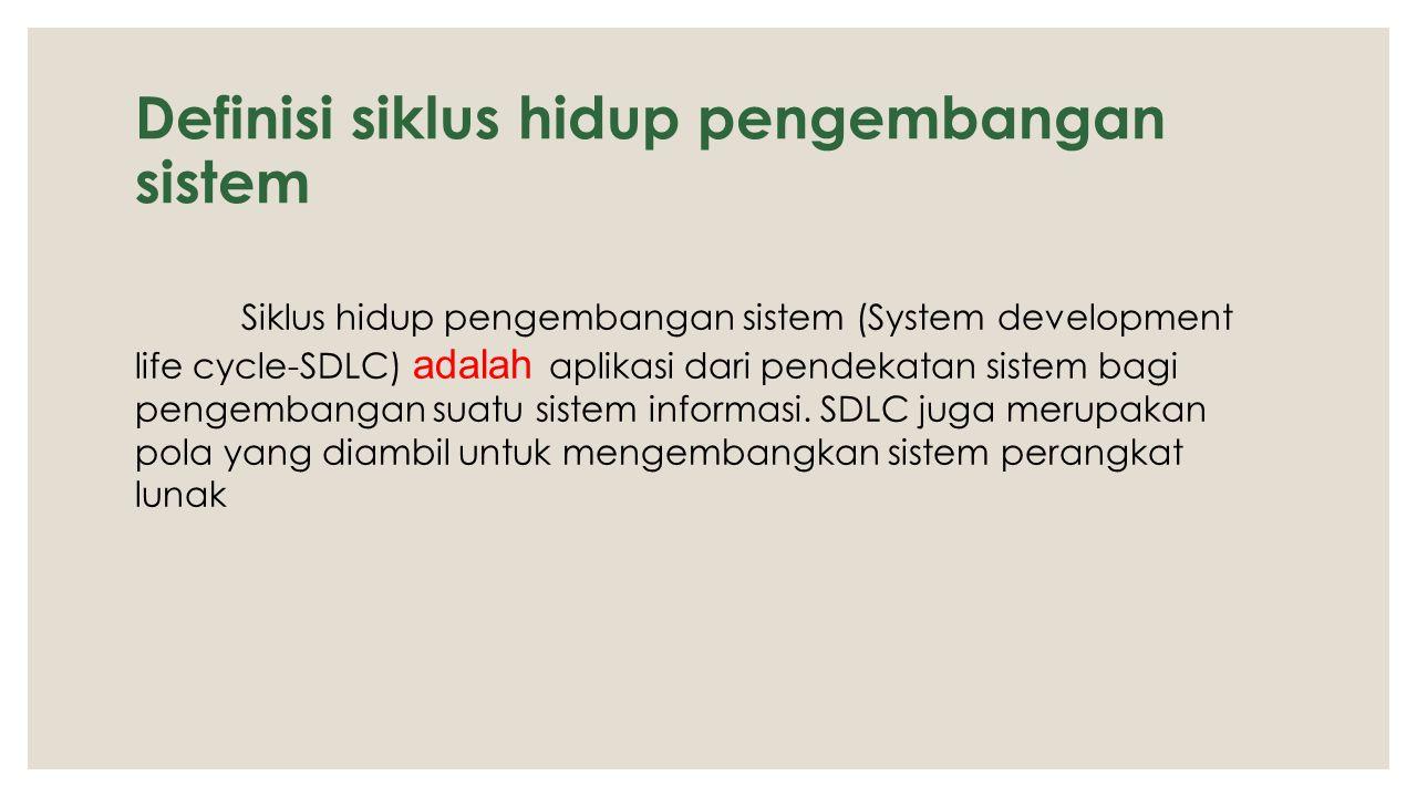 Definisi siklus hidup pengembangan sistem Siklus hidup pengembangan sistem (System development life cycle-SDLC) adalah aplikasi dari pendekatan sistem