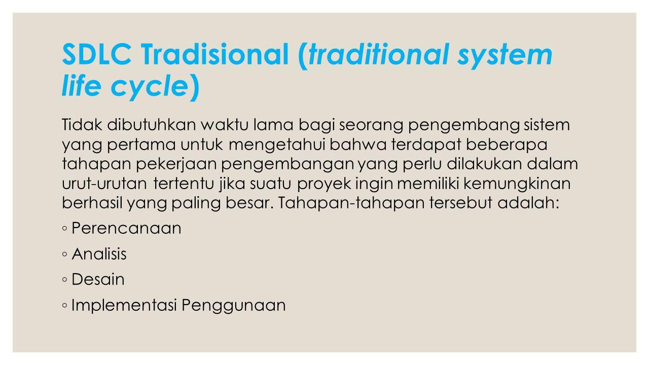 SDLC Tradisional ( traditional system life cycle ) Tidak dibutuhkan waktu lama bagi seorang pengembang sistem yang pertama untuk mengetahui bahwa terd