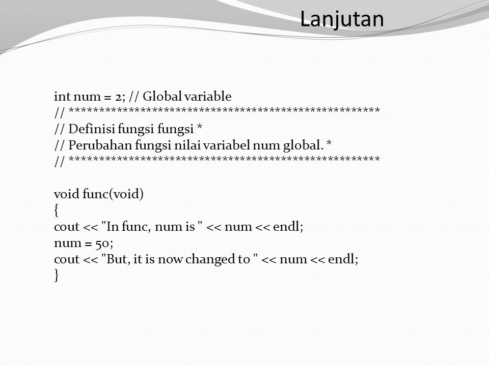 int num = 2; // Global variable // ***************************************************** // Definisi fungsi fungsi * // Perubahan fungsi nilai variabel num global.