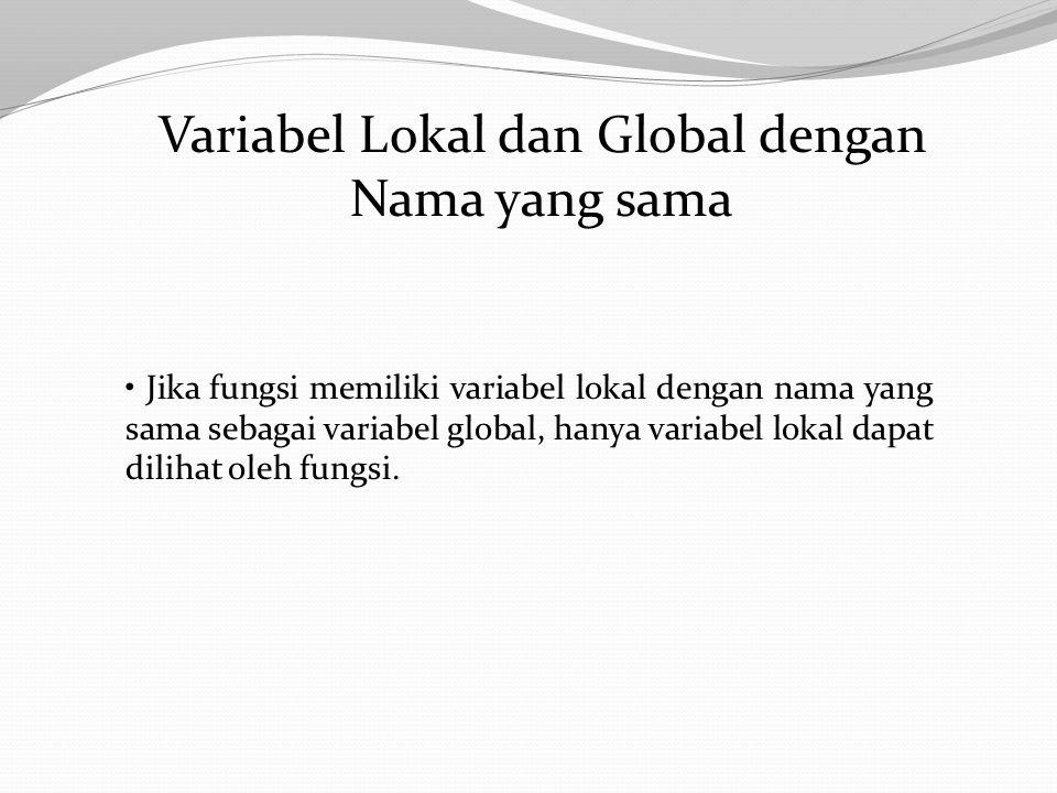 Variabel Lokal dan Global dengan Nama yang sama Jika fungsi memiliki variabel lokal dengan nama yang sama sebagai variabel global, hanya variabel lokal dapat dilihat oleh fungsi.