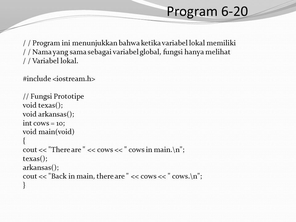 Program 6-20 / / Program ini menunjukkan bahwa ketika variabel lokal memiliki / / Nama yang sama sebagai variabel global, fungsi hanya melihat / / Variabel lokal.