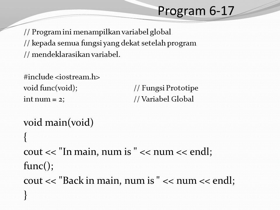 Program 6-17 // Program ini menampilkan variabel global // kepada semua fungsi yang dekat setelah program // mendeklarasikan variabel.
