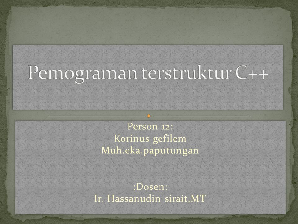 Person 12: Korinus gefilem Muh.eka.paputungan :Dosen: Ir. Hassanudin sirait,MT Person 12: Korinus gefilem Muh.eka.paputungan :Dosen: Ir. Hassanudin si