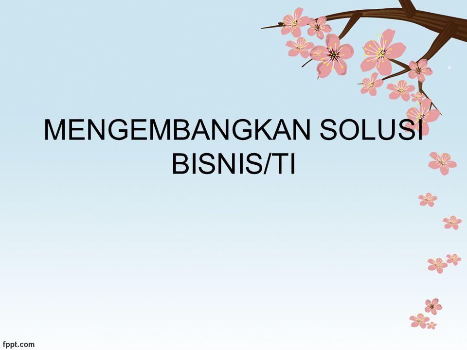 MENGEMBANGKAN SOLUSI BISNIS/TI