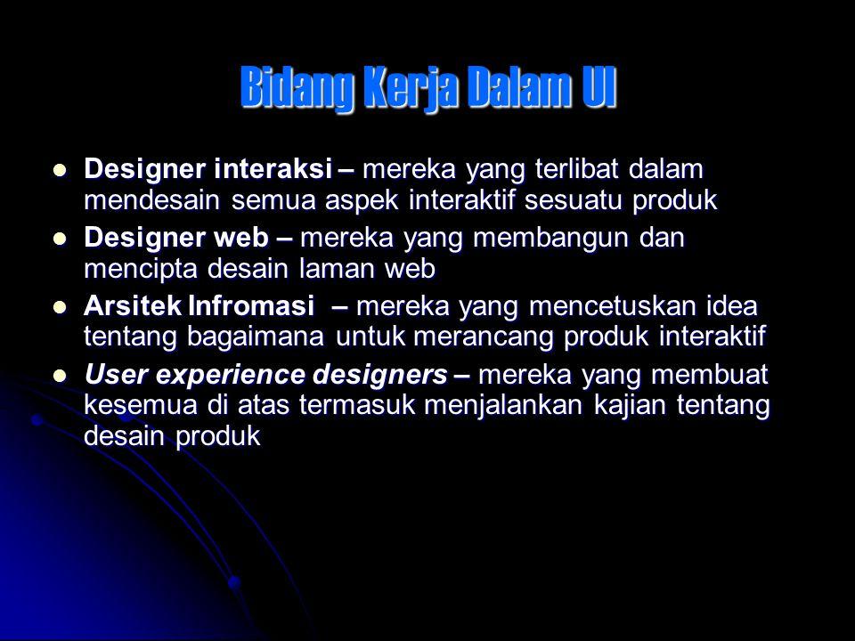 User-Centered Design A.Fokus pada siapa (user) yang akan menggunakan sistem B.