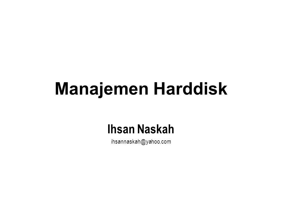 Manajemen Harddisk Ihsan Naskah ihsannaskah@yahoo.com