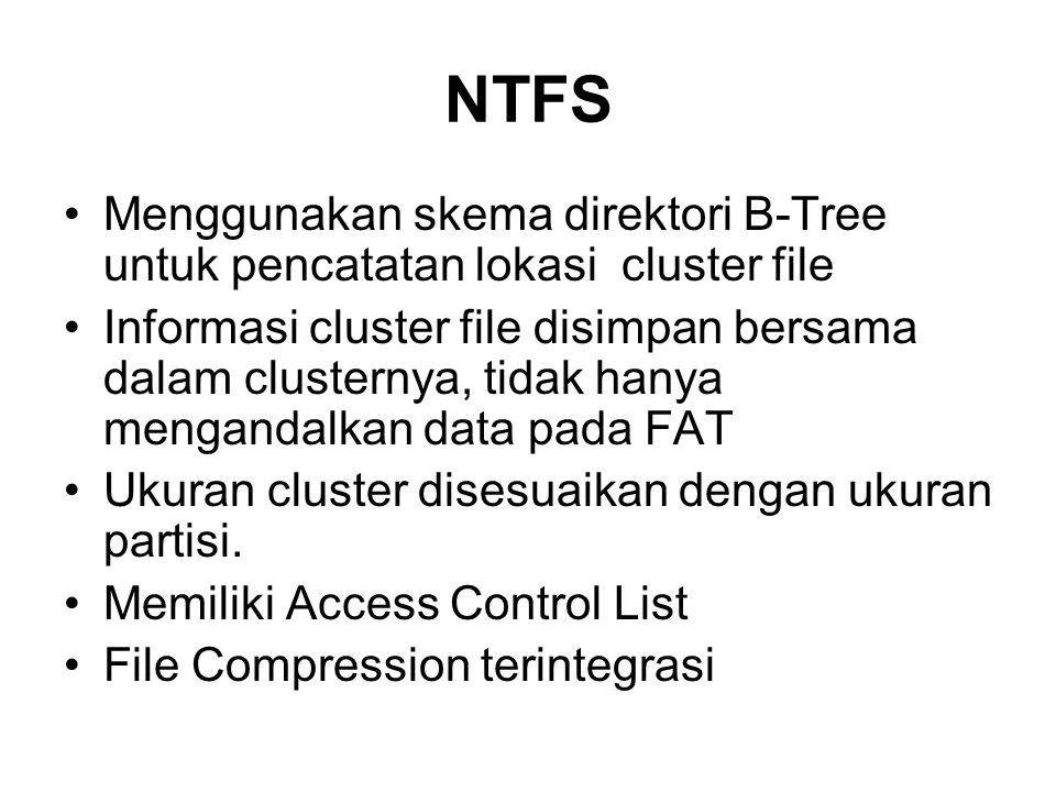NTFS Menggunakan skema direktori B-Tree untuk pencatatan lokasi cluster file Informasi cluster file disimpan bersama dalam clusternya, tidak hanya mengandalkan data pada FAT Ukuran cluster disesuaikan dengan ukuran partisi.