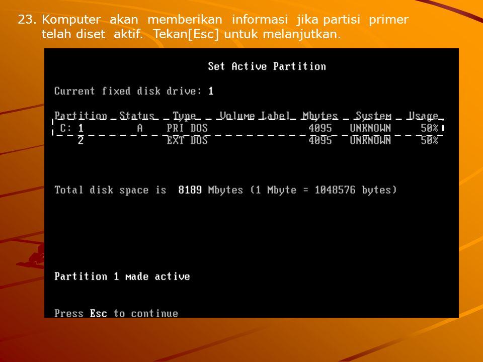 23.Komputer akan memberikan informasi jika partisi primer telah diset aktif. Tekan[Esc] untuk melanjutkan.
