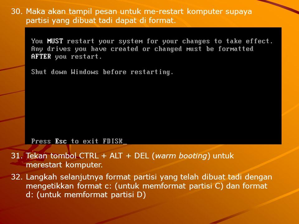30.Maka akan tampil pesan untuk me-restart komputer supaya partisi yang dibuat tadi dapat di format.