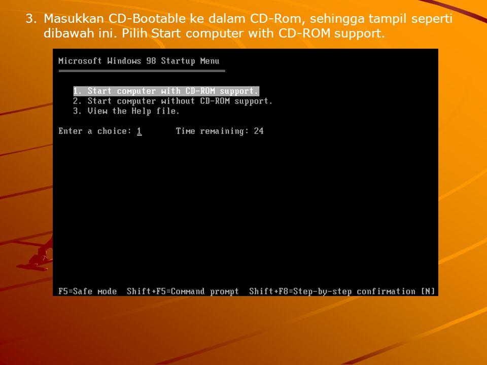 3.Masukkan CD-Bootable ke dalam CD-Rom, sehingga tampil seperti dibawah ini. Pilih Start computer with CD-ROM support.