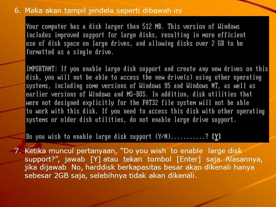 6.Maka akan tampil jendela seperti dibawah ini 7.Ketika muncul pertanyaan, Do you wish to enable large disk support? , jawab [Y] atau tekan tombol [Enter] saja.