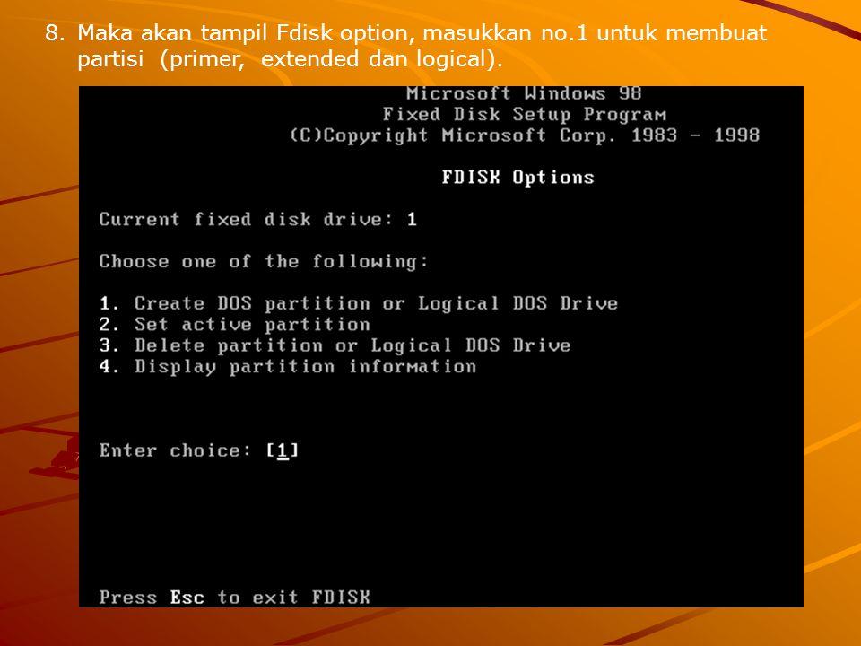 8.Maka akan tampil Fdisk option, masukkan no.1 untuk membuat partisi (primer, extended dan logical).