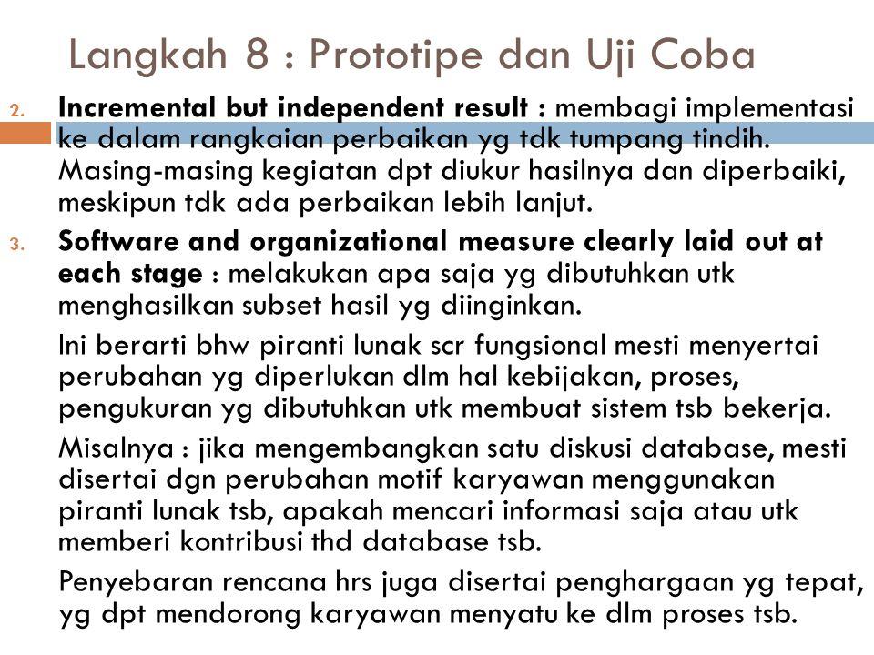 2. Incremental but independent result : membagi implementasi ke dalam rangkaian perbaikan yg tdk tumpang tindih. Masing-masing kegiatan dpt diukur has