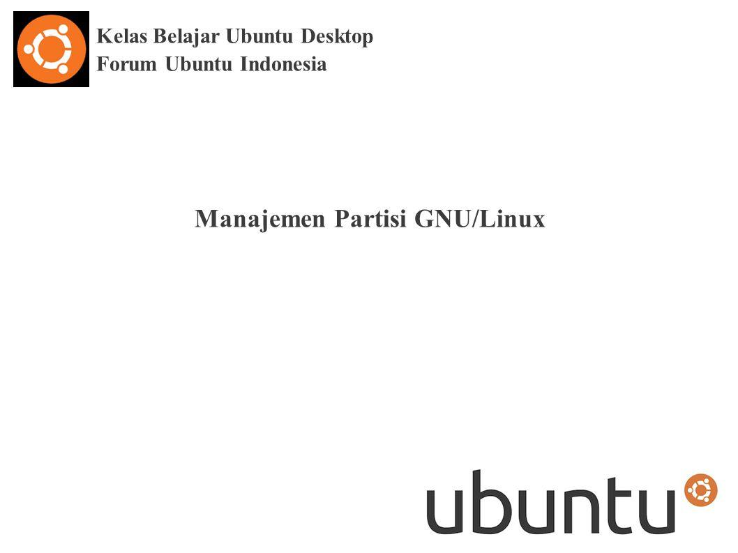 Kelas Belajar Ubuntu Desktop Forum Ubuntu Indonesia Manajemen Partisi GNU/Linux