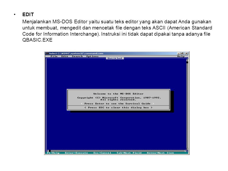 EDIT Menjalankan MS-DOS Editor yaitu suatu teks editor yang akan dapat Anda gunakan untuk membuat, mengedit dan mencetak file dengan teks ASCII (American Standard Code for Information Interchange).