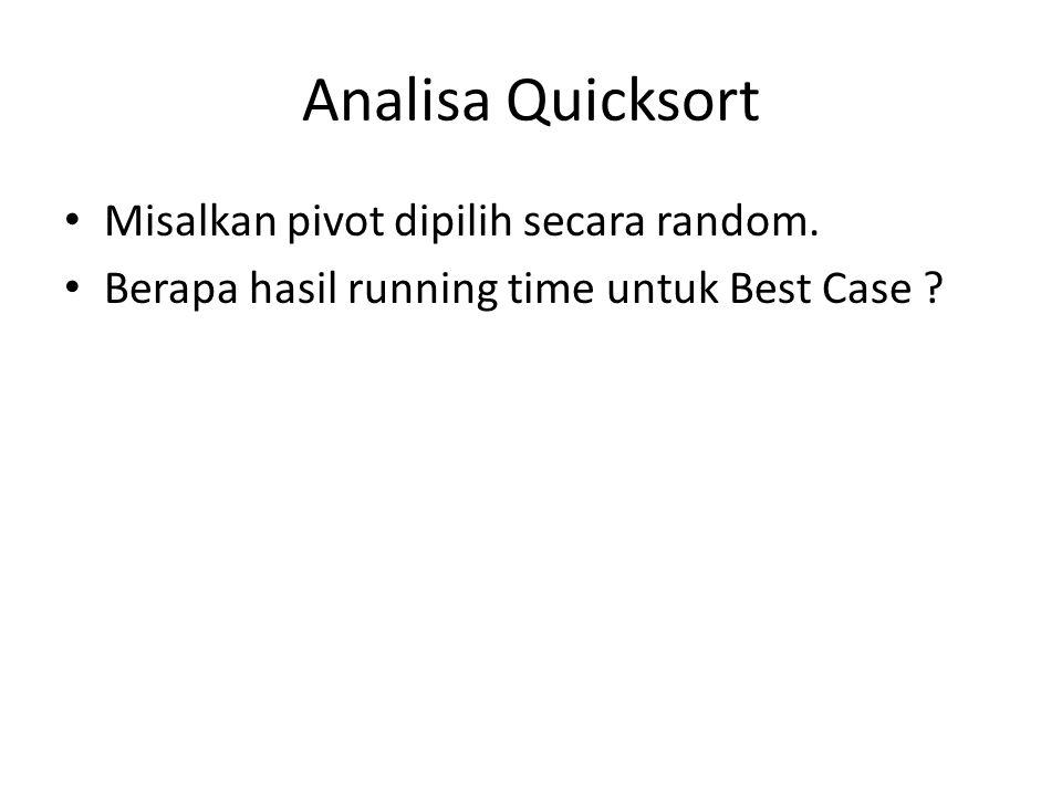 Analisa Quicksort Misalkan pivot dipilih secara random. Berapa hasil running time untuk Best Case ?