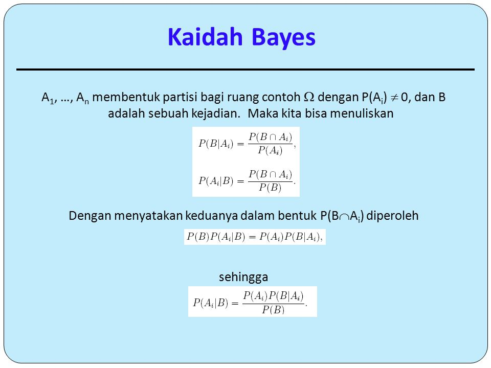 A 1, …, A n membentuk partisi bagi ruang contoh  dengan P(A i )  0, dan B adalah sebuah kejadian. Maka kita bisa menuliskan Dengan menyatakan kedua