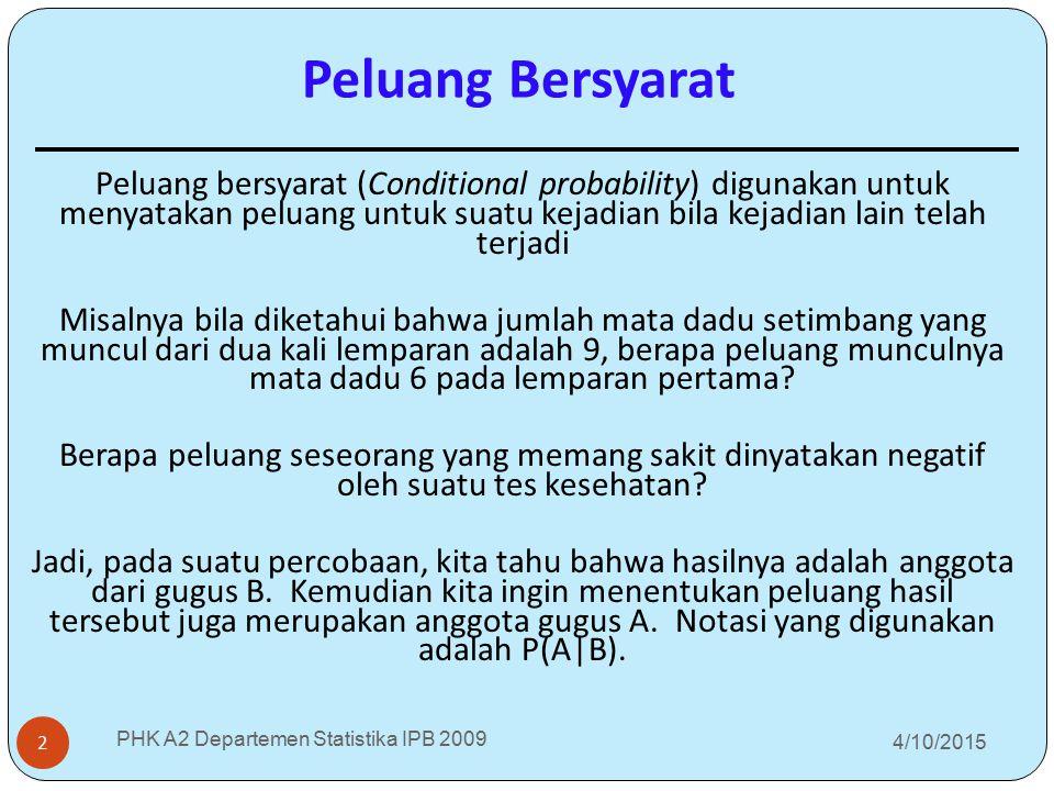4/10/2015 PHK A2 Departemen Statistika IPB 2009 2 Peluang bersyarat (Conditional probability) digunakan untuk menyatakan peluang untuk suatu kejadian
