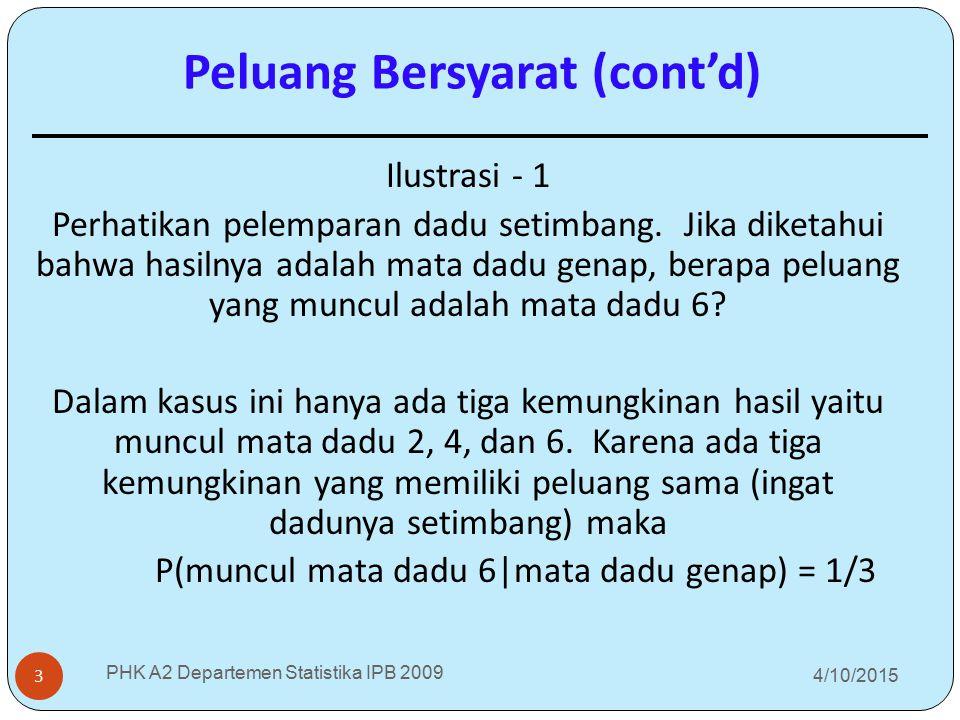 4/10/2015 PHK A2 Departemen Statistika IPB 2009 3 Ilustrasi - 1 Perhatikan pelemparan dadu setimbang. Jika diketahui bahwa hasilnya adalah mata dadu g