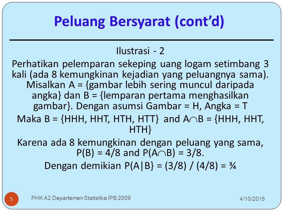 4/10/2015 PHK A2 Departemen Statistika IPB 2009 5 Ilustrasi - 2 Perhatikan pelemparan sekeping uang logam setimbang 3 kali (ada 8 kemungkinan kejadian
