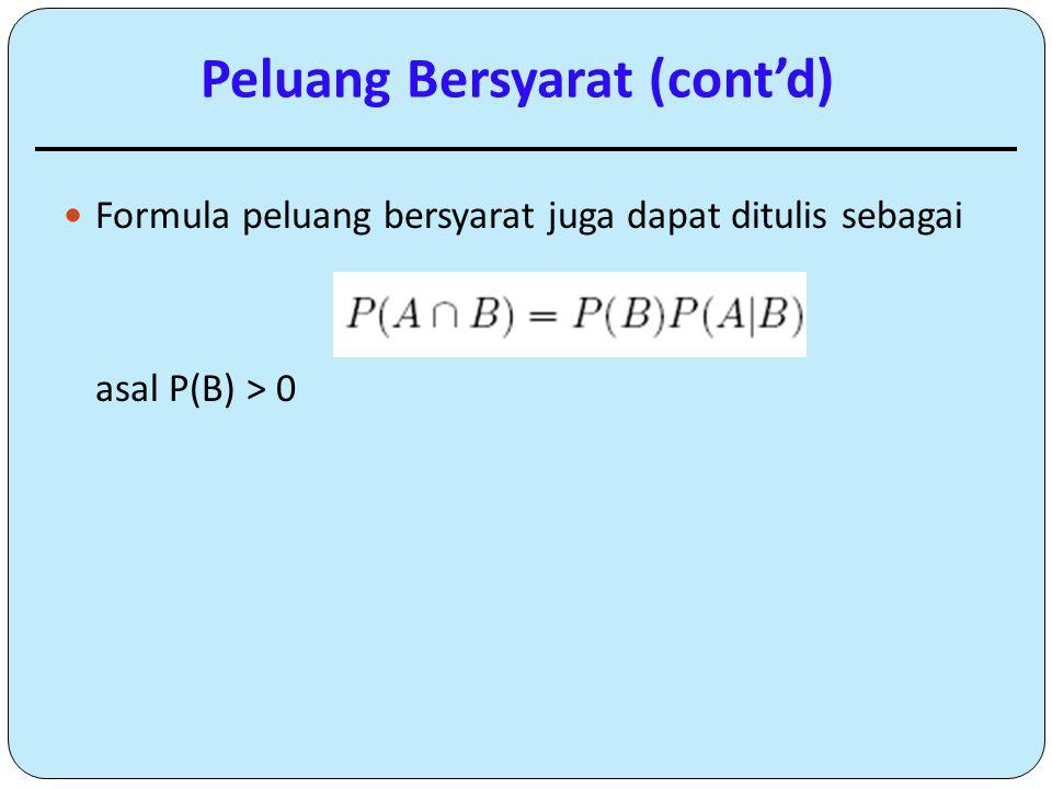 Formula peluang bersyarat juga dapat ditulis sebagai asal P(B) > 0 Peluang Bersyarat (cont'd)