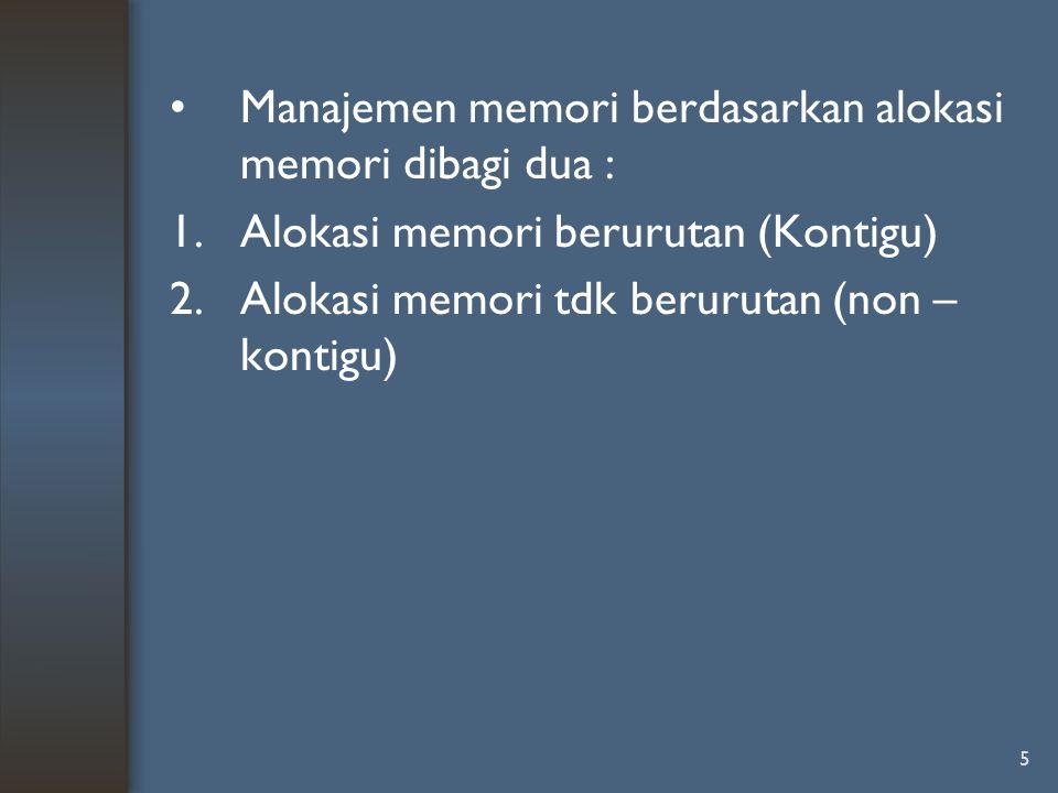 5 Manajemen memori berdasarkan alokasi memori dibagi dua : 1.Alokasi memori berurutan (Kontigu) 2.Alokasi memori tdk berurutan (non – kontigu)