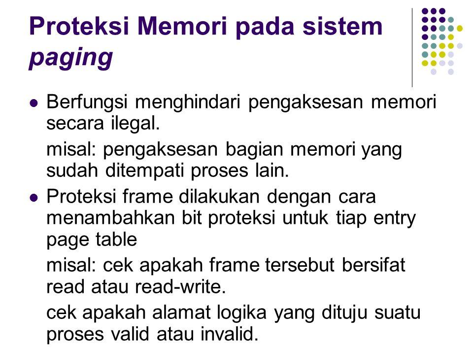 Proteksi Memori pada sistem paging Berfungsi menghindari pengaksesan memori secara ilegal. misal: pengaksesan bagian memori yang sudah ditempati prose