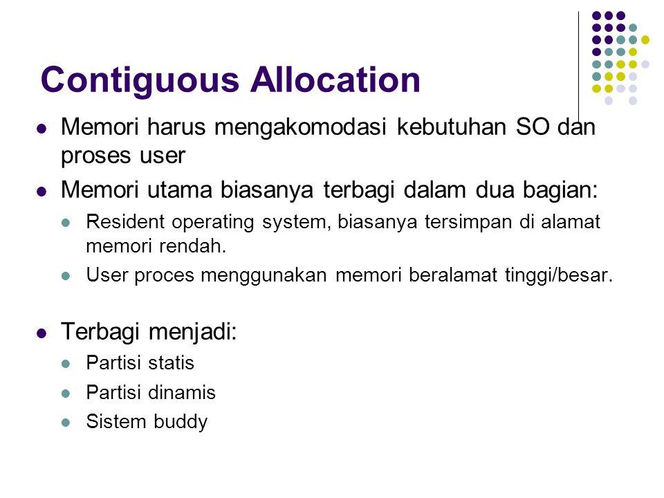 Contiguous Allocation Memori harus mengakomodasi kebutuhan SO dan proses user Memori utama biasanya terbagi dalam dua bagian: Resident operating syste