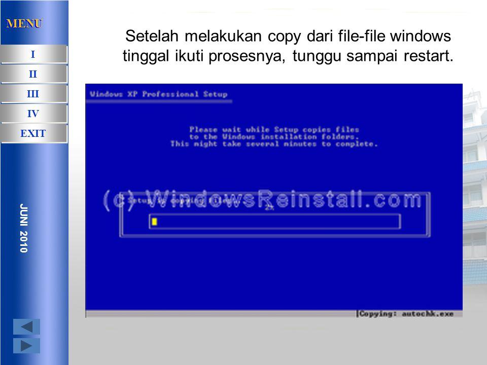 Sekarang windows akan melakukan formating terhadap hardisk anda MENU I I II III IV EXIT JUNI 2010 MENU