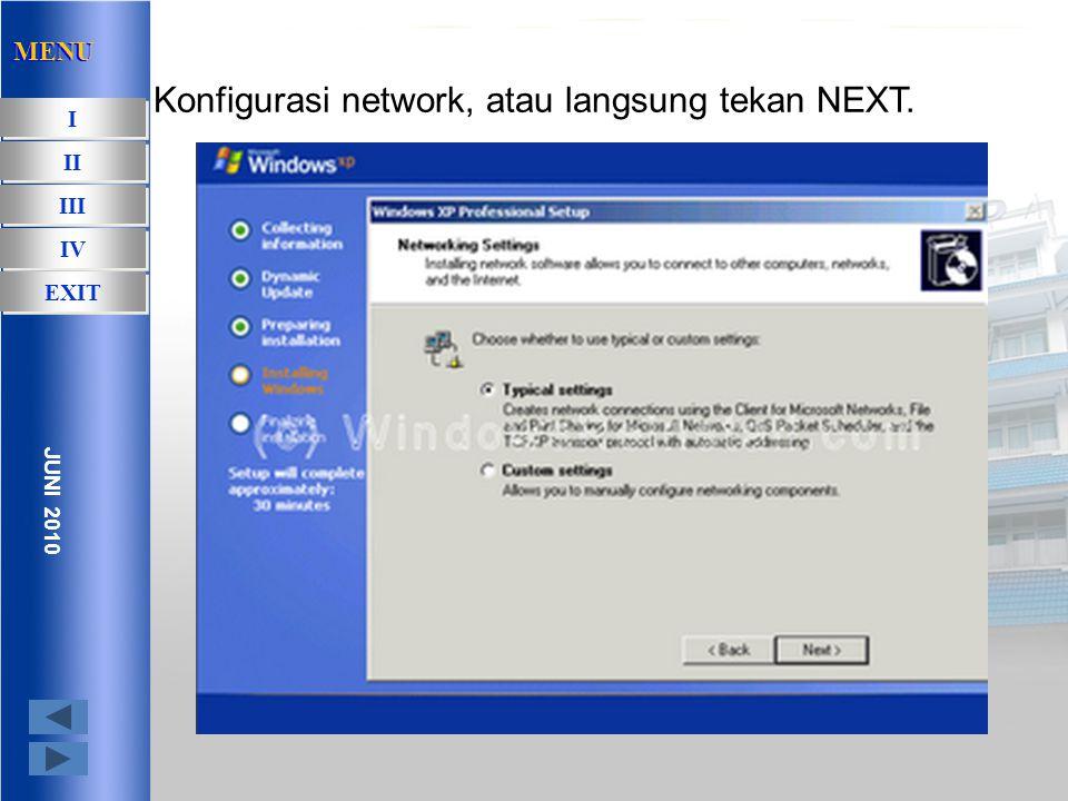 Proses instalasi akan berlanjut. MENU I I II III IV EXIT JUNI 2010 MENU