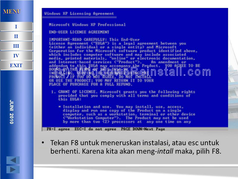 Dari menu ini tekan enter untuk memulai proses instalasi. MENU I I II III IV EXIT JUNI 2010 MENU
