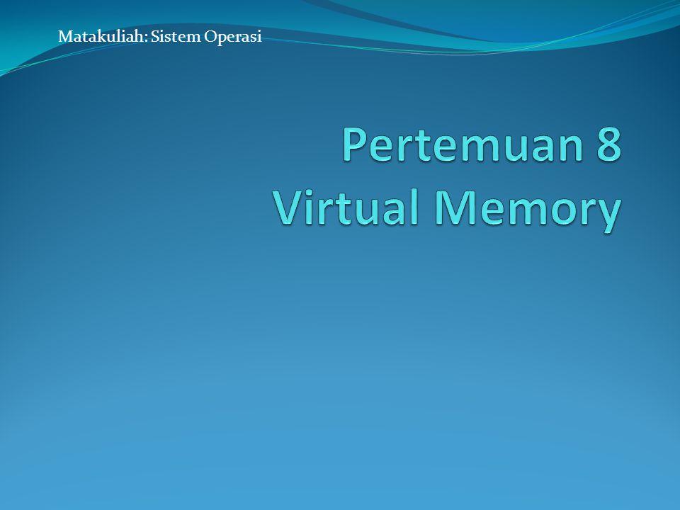 Learning Outcome Pada akhir pertemuan ini, diharapkan mahasiswa akan mampu : Mahasiswa dapat menerangkan cara kerja Virtual memory.