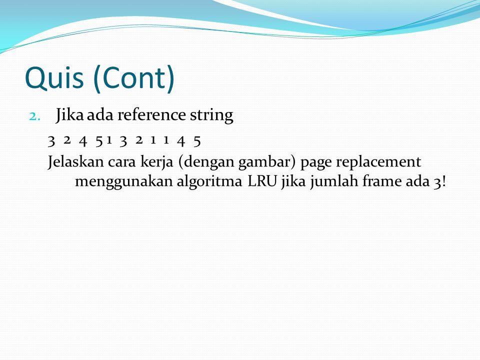 Quis (Cont) 2. Jika ada reference string 3 2 4 5 1 3 2 1 1 4 5 Jelaskan cara kerja (dengan gambar) page replacement menggunakan algoritma LRU jika jum
