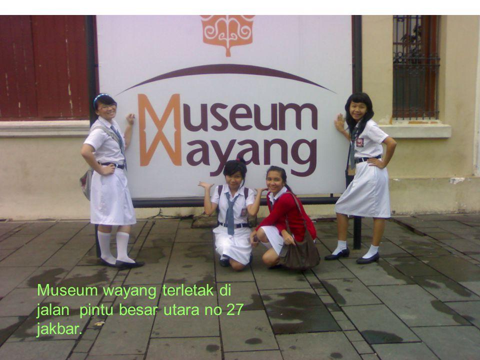 Museum wayang terletak di jalan pintu besar utara no 27 jakbar.