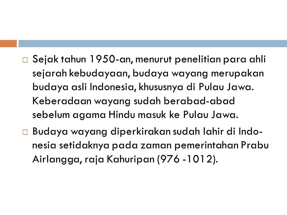  Sejak tahun 1950-an, menurut penelitian para ahli sejarah kebudayaan, budaya wayang merupakan budaya asli Indonesia, khususnya di Pulau Jawa. Kebera