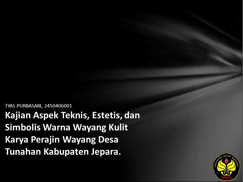 TYAS PURBASARI, 2450406001 Kajian Aspek Teknis, Estetis, dan Simbolis Warna Wayang Kulit Karya Perajin Wayang Desa Tunahan Kabupaten Jepara.