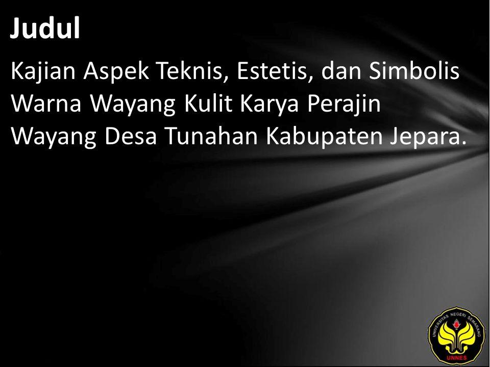 Judul Kajian Aspek Teknis, Estetis, dan Simbolis Warna Wayang Kulit Karya Perajin Wayang Desa Tunahan Kabupaten Jepara.
