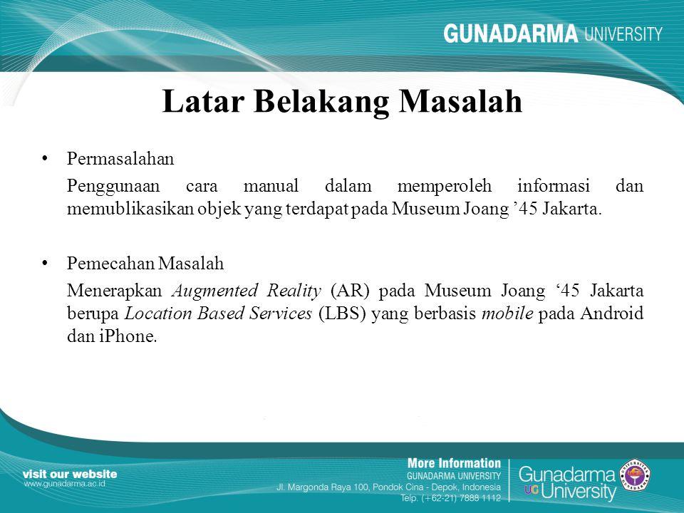 Latar Belakang Masalah Permasalahan Penggunaan cara manual dalam memperoleh informasi dan memublikasikan objek yang terdapat pada Museum Joang '45 Jakarta.