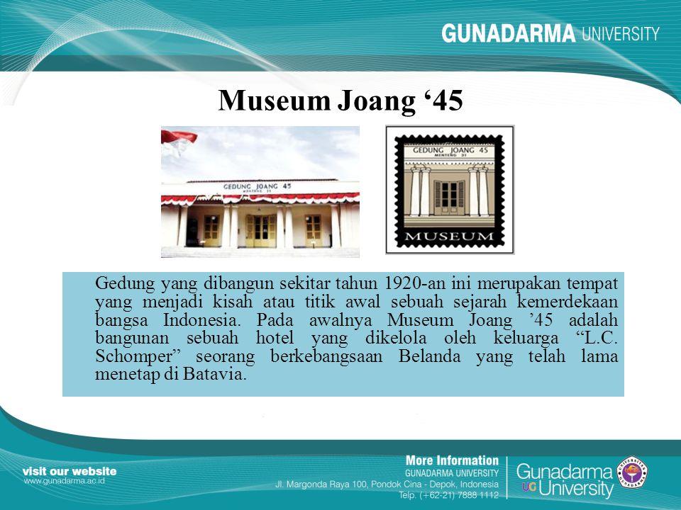 Museum Joang '45 Gedung yang dibangun sekitar tahun 1920-an ini merupakan tempat yang menjadi kisah atau titik awal sebuah sejarah kemerdekaan bangsa Indonesia.