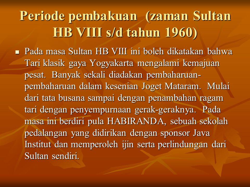 Periode pembakuan (zaman Sultan HB VIII s/d tahun 1960) Pada masa Sultan HB VIII ini boleh dikatakan bahwa Tari klasik gaya Yogyakarta mengalami kemaj