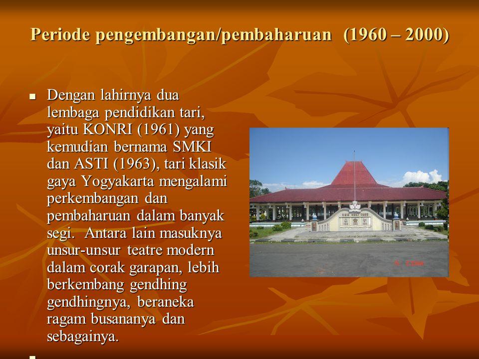 Periode pengembangan/pembaharuan (1960 – 2000) Dengan lahirnya dua lembaga pendidikan tari, yaitu KONRI (1961) yang kemudian bernama SMKI dan ASTI (19