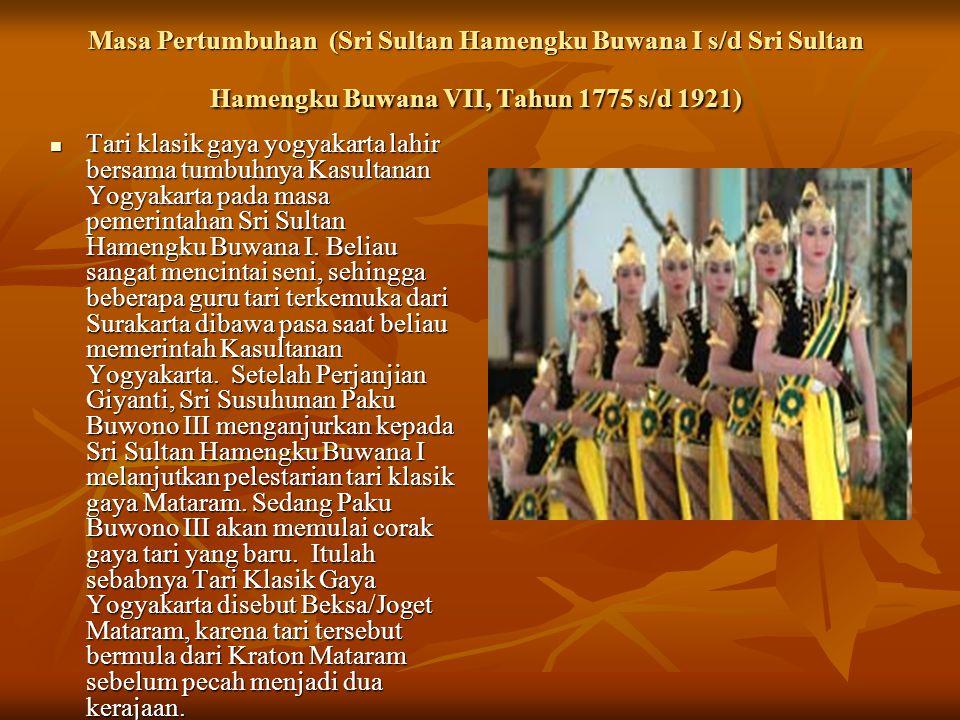 Masa Pertumbuhan (Sri Sultan Hamengku Buwana I s/d Sri Sultan Hamengku Buwana VII, Tahun 1775 s/d 1921) Tari klasik gaya yogyakarta lahir bersama tumb