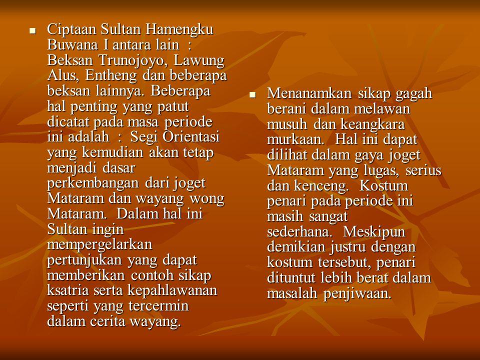 Ciptaan Sultan Hamengku Buwana I antara lain : Beksan Trunojoyo, Lawung Alus, Entheng dan beberapa beksan lainnya. Beberapa hal penting yang patut dic