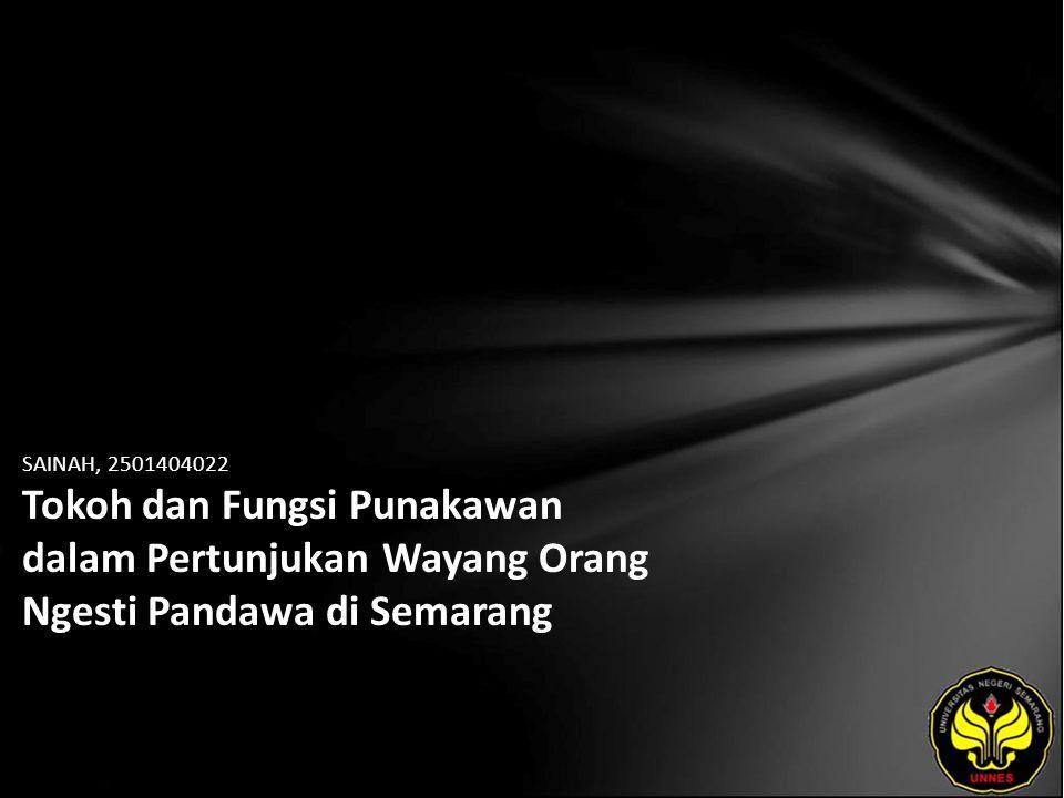SAINAH, 2501404022 Tokoh dan Fungsi Punakawan dalam Pertunjukan Wayang Orang Ngesti Pandawa di Semarang