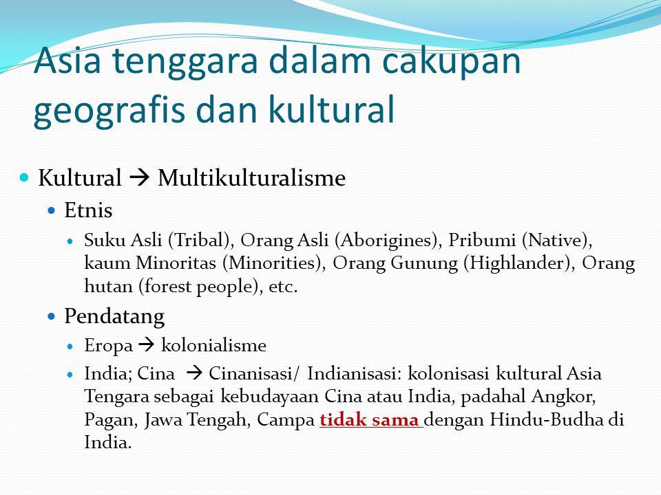 Asia tenggara dalam cakupan geografis dan kultural Kultural  Multikulturalisme Etnis Suku Asli (Tribal), Orang Asli (Aborigines), Pribumi (Native), kaum Minoritas (Minorities), Orang Gunung (Highlander), Orang hutan (forest people), etc.