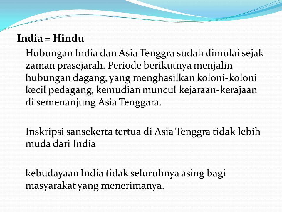 India = Hindu Hubungan India dan Asia Tenggra sudah dimulai sejak zaman prasejarah.