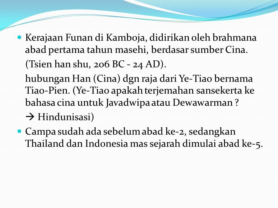 Kerajaan Funan di Kamboja, didirikan oleh brahmana abad pertama tahun masehi, berdasar sumber Cina.